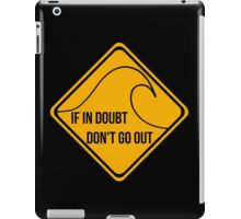 If in doubt, don't go out surfing sign. iPad Case/Skin