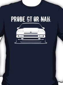 Probe GT (1st Gen) or Nah. T-Shirt