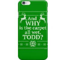 """Christmas Vacation """"And WHY is the carpet all wet, TODD?"""" iPhone Case/Skin"""