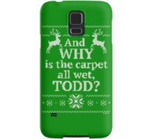 "Christmas Vacation ""And WHY is the carpet all wet, TODD?"" Samsung Galaxy Case/Skin"