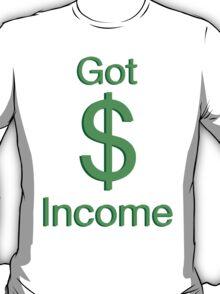 Got Income T-Shirt