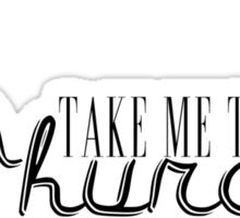 TAKE ME TO CHURCH Sticker