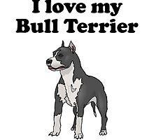 I Love My Bull Terrier by kwg2200