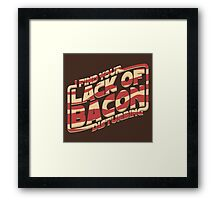 I Find Your Lack of Bacon Disturbing Framed Print