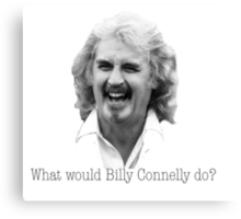 What would Billy Connelly do? Canvas Print