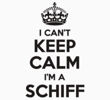 I cant keep calm Im a SCHIFF by icant