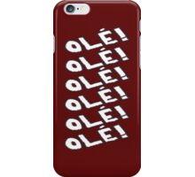 OLÉ! OLÉ! OLÉ! OLÉ! OLÉ! OLÉ! iPhone Case/Skin