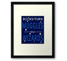 Books Turn Muggles in Wizards - Books Addiction Framed Print