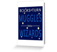 Books Turn Muggles in Wizards - Books Addiction Greeting Card