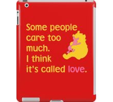Some people care too much. I think it's called love. - Winnie the Pooh - Disney iPad Case/Skin