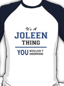 It's a JOLEEN thing, you wouldn't understand !! T-Shirt
