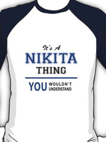 It's a NIKITA thing, you wouldn't understand !! T-Shirt