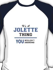 It's a JOLETTE thing, you wouldn't understand !! T-Shirt