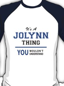 It's a JOLYNN thing, you wouldn't understand !! T-Shirt