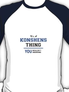 It's a KONSHENS thing, you wouldn't understand !! T-Shirt