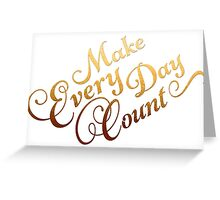 Make Every Day Count Gold Quote Art Greeting Card