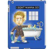 I Don't Wanna Go iPad Case/Skin