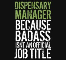 Hilarious 'Dispensary Manager because Badass Isn't an Official Job Title' Tshirt, Accessories and Gifts by Albany Retro