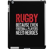 Funny 'Rugby Because Even Football Players Need Heroes' T-Shirt and Accessories iPad Case/Skin