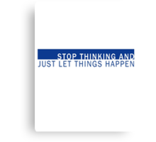 Stop Thinking and Let Things Happen Canvas Print