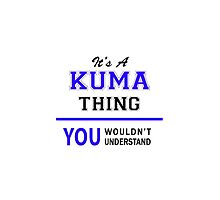 It's a KUMA thing, you wouldn't understand !! by thenamer