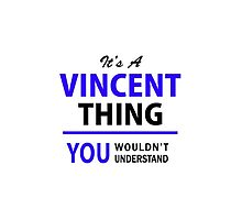 It's a VINCENT thing, you wouldn't understand !! by allnames