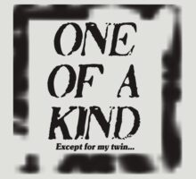 One of a Kind---Except for my twin T-Shirt
