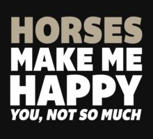 Funny 'Horses Make Me Happy. You, Not So Much.' T-Shirt and Accessories T-Shirt