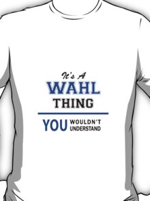 It's a WAHL thing, you wouldn't understand !! T-Shirt
