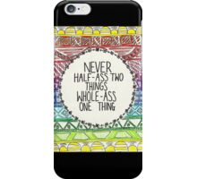 Never half ass two things. iPhone Case/Skin