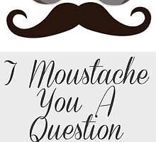 I moustache you a question by DrBunnyButt