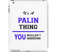 It's a PALIN thing, you wouldn't understand !! iPad Case/Skin