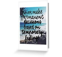 Permanent Decisions x Temporary Feelings w Background Greeting Card