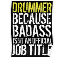 Excellent 'Drummer because Badass Isn't an Official Job Title' Tshirt, Accessories and Gifts Poster