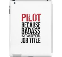 Hilarious 'Pilot because Badass Isn't an Official Job Title' Tshirt, Accessories and Gifts iPad Case/Skin
