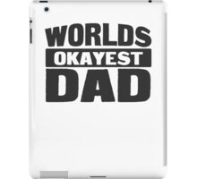 Worlds Okayest Dad iPad Case/Skin