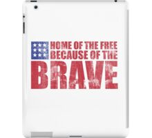 Awesome Memorial Day 'Home of the Free Because of the Brave' Tee iPad Case/Skin