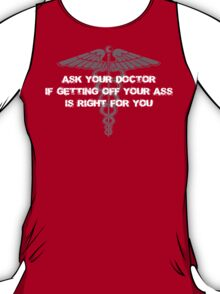 Ask your doctor if getting off your ass is right for you T-Shirt