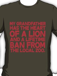 My grandfather has the heart of a lion and a lifetime ban from the local zoo. T-Shirt