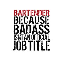 Awesome 'Bartender because Badass Isn't an Official Job Title' Tshirt, Accessories and Gifts Photographic Print
