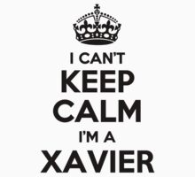 I cant keep calm Im a XAVIER by icant