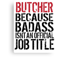 Excellent 'Butcher because Badass Isn't an Official Job Title' Tshirt, Accessories and Gifts Canvas Print