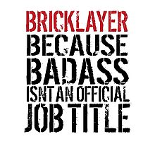Excellent 'Bricklayer because Badass Isn't an Official Job Title' Tshirt, Accessories and Gifts Photographic Print