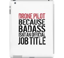 Funny 'Drone Pilot because Badass Isn't an Official Job Title' Tshirt, Accessories and Gifts iPad Case/Skin