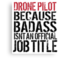 Funny 'Drone Pilot because Badass Isn't an Official Job Title' Tshirt, Accessories and Gifts Canvas Print