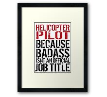 Cool 'Helicopter Pilot because Badass Isn't an Official Job Title' Tshirt, Accessories and Gifts Framed Print