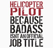 Cool 'Helicopter Pilot because Badass Isn't an Official Job Title' Tshirt, Accessories and Gifts by Albany Retro
