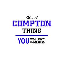 It's a COMPTON thing, you wouldn't understand !! by yourname