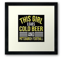 Awesome 'This Girl Loves Cold Beer and Pittsburgh Football' T-Shirt Framed Print