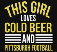 Awesome 'This Girl Loves Cold Beer and Pittsburgh Football' T-Shirt by Albany Retro